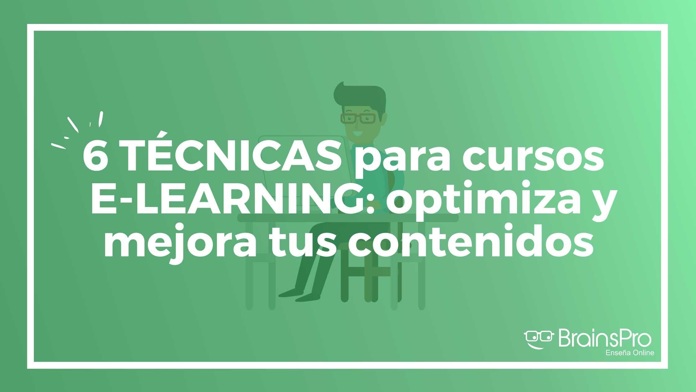 6 técnicas para cursos elearning: optimiza y mejora tus contenidos