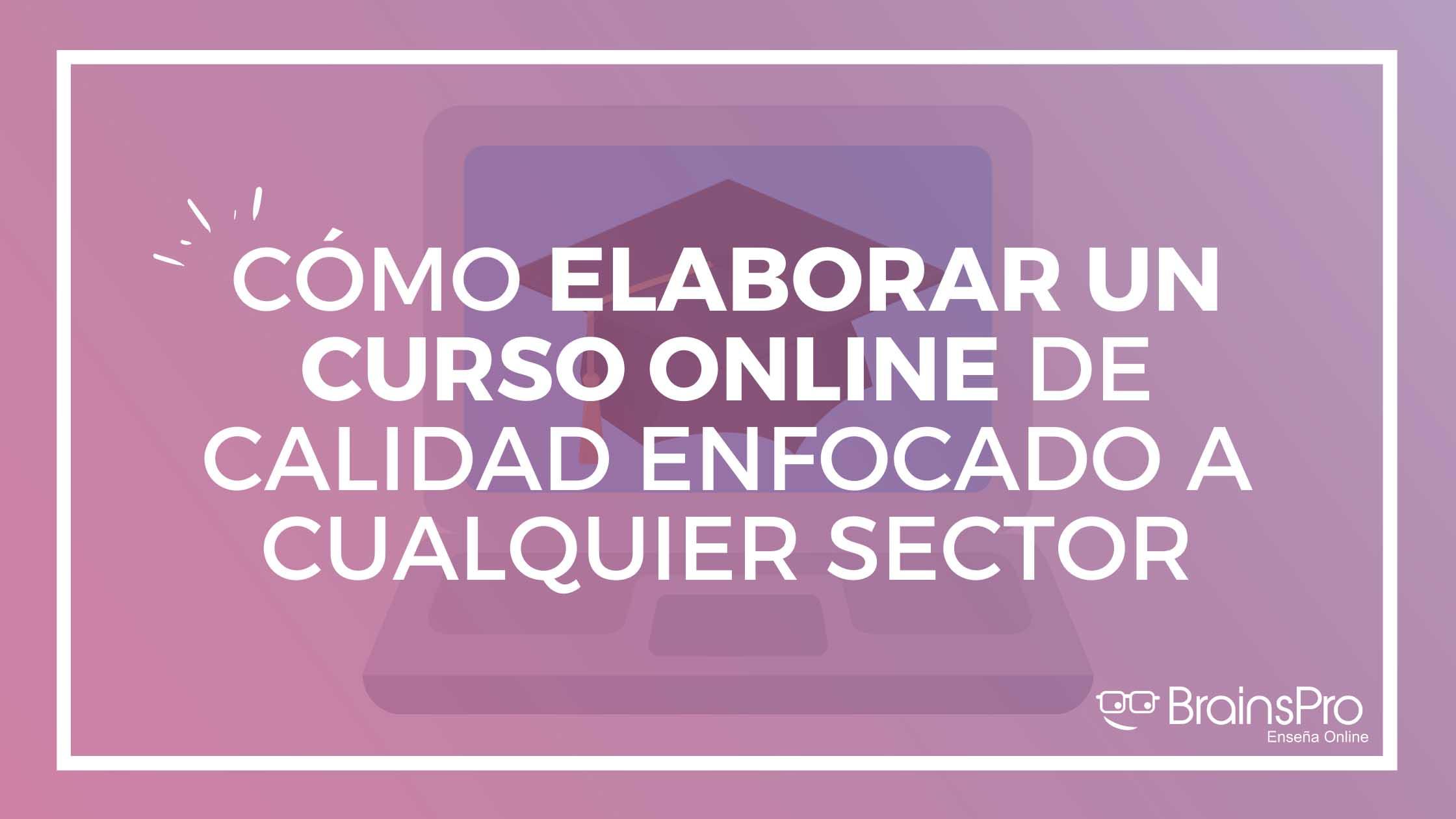 Aprende a elaborar un curso online de calidad