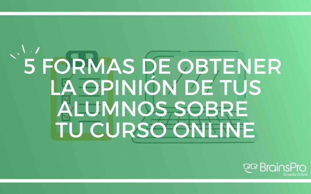 5 formas de obtener la opinión de tus alumnos sobre tu curso online