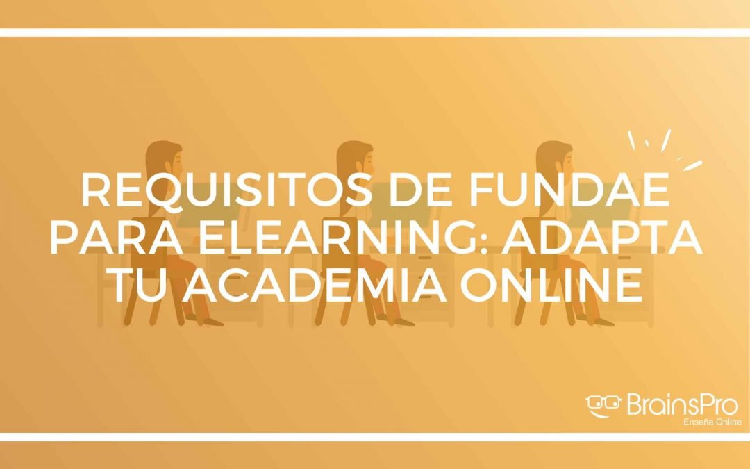 Requisitos de FUNDAE para elearning: adapta tu academia online