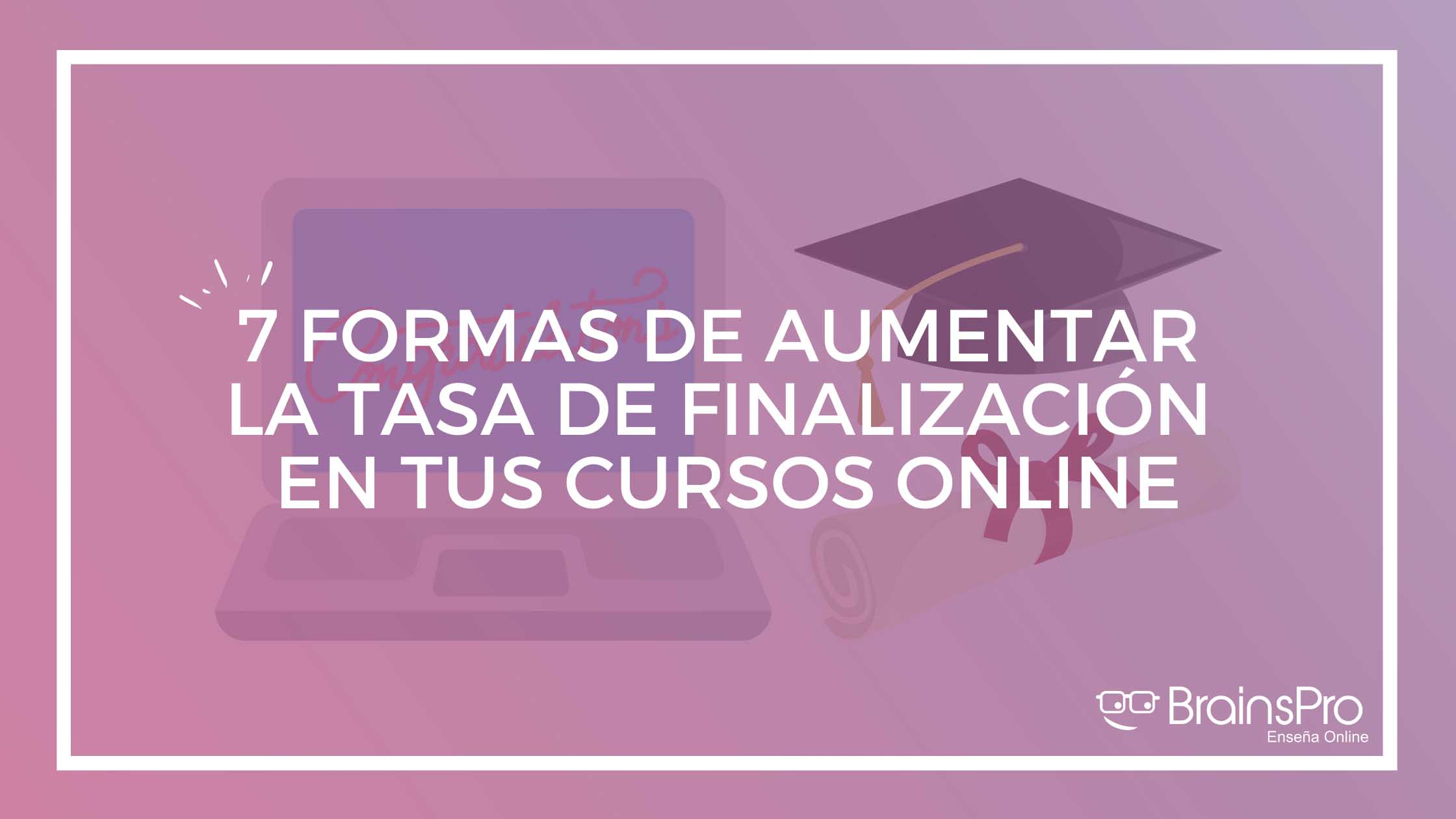 Cómo aumentar la tasa de finalización de tus cursos online